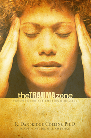 The Trauma Zone: Trusting God for Emotional Healing - eBook  -     By: R. Dandridge Collins