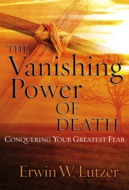 The Vanishing Power of Death: Conquering Your Greatest Fear - eBook  -     By: Erwin W. Lutzer