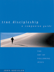 True Discipleship Companion Guide: The Art of Following Jesus - eBook  -     By: John Koessler