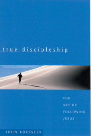 True Discipleship: The Art of Following Jesus - eBook  -     By: John Koessler