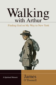 Walking With Arthur: Finding God On My Way to New York - eBook  -     By: James O'Donnell