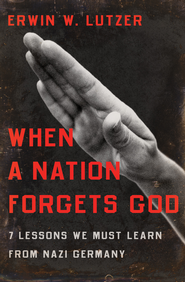 When a Nation Forgets God: 7 Lessons We Must Learn From Nazi Germany - eBook  -     By: Erwin W. Lutzer