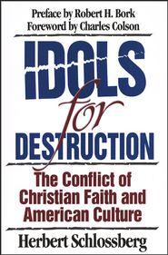 Idols for Destruction: The Conflict of Christian Faith & American Culture  -     By: Herbert Schlossberg