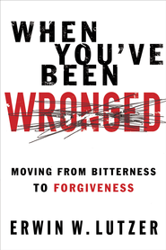 When You've Been Wronged: Moving From Bitterness to Forgiveness - eBook  -     By: Erwin W. Lutzer