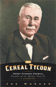 Cereal Tycoon: Harry Parsons Crowell Founder of the Quaker Oats Co. - eBook  -     By: Joe Musser