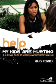 Help! My Kids Are Hurting: A Survival Guide to Working with Students in Pain - eBook  -     By: Marv Penner