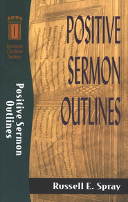 Positive Sermon Outlines   -     By: Russell Spray