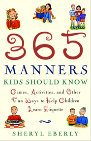 365 Manners Kids Should Know: Games, Activities, and Other Fun Ways to Help Children Learn Etiquette - eBook  -     By: Sheryl Eberly