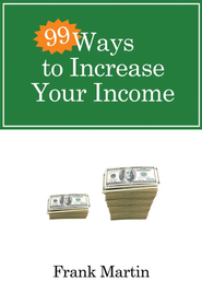 99 Ways to Increase Your Income - eBook  -     By: Frank Martin
