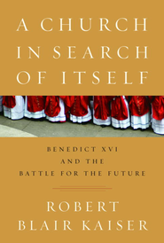 A Church in Search of Itself: Benedict XVI and the Battle for the Future - eBook  -     By: Robert Blair Kaiser