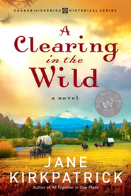 A Clearing in the Wild - eBook Change and Cherish Series #1  -     By: Jane Kirkpatrick