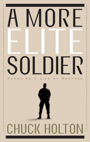 A More Elite Soldier: Pursuing a Life of Purpose - eBook  -     By: Chuck Holton