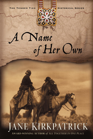 A Name of Her Own - eBook Tender Ties Series #1  -     By: Jane Kirkpatrick