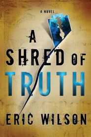 A Shred of Truth - eBook  -     By: Eric Wilson