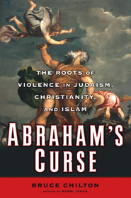 Abraham's Curse: The Roots of Violence in Judaism, Christianity, and Islam - eBook  -     By: Bruce Chilton