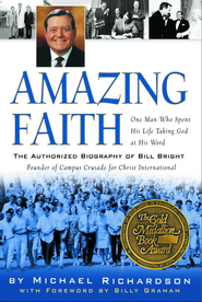 Amazing Faith: The Authorized Biography of Bill Bright, Founder of Campus Crusade for Christ - eBook  -     By: Michael Richardson