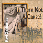 Is There Not A Cause? - CD   -     By: Ravi Zacharias