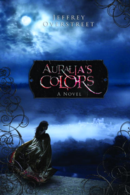 Auralia's Colors: A Novel - eBook  -     By: Jeffrey Overstreet