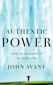 Authentic Power: How to Unleash It in Your Life - eBook  -     By: John Avant