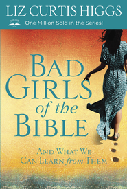 Bad Girls of the Bible: And What We Can Learn From Them - eBook  -     By: Liz Curtis Higgs