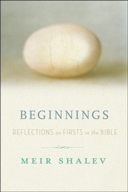 Beginnings: Reflections on the Bible's Intriguing Firsts - eBook  -     By: Meir Shalev