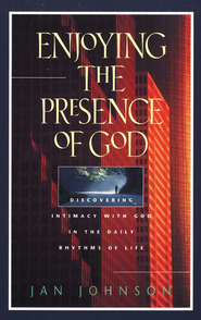 Enjoying the Presence of God: Discovering Intimacy  with God in the Daily Rhythms of Life  -     By: Jan Johnson