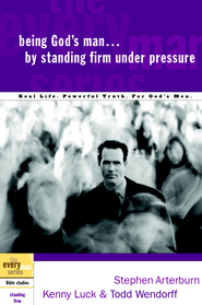 Being God's Man by Standing Firm Under Pressure - eBook  -     By: Stephen Arterburn, Kenny Luck, Todd Wendorff