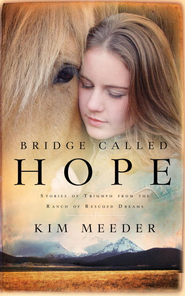 Bridge Called Hope: Stories of Triumph from the Ranch of Rescued Dreams - eBook  -     By: Kim Meeder