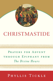 Christmastide: Prayers for Advent Through Epiphany from The Divine Hours - eBook  -     By: Phyllis Tickle