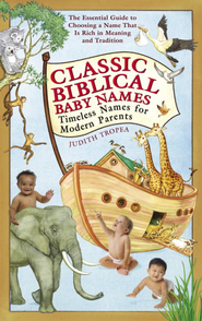 Classic Biblical Baby Names - eBook  -     By: Judith Tropea