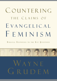 Countering the Claims of Evangelical Feminism: Biblical Responses to the Key Questions - eBook  -     By: Wayne Grudem