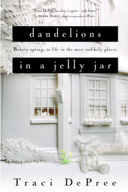 Dandelions in a Jelly Jar - eBook Lake Emily Series #2  -     By: Traci DePree