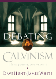 Debating Calvinism: Five Points, Two Views - eBook  -     By: Dave Hunt, James White