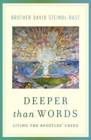 Deeper Than Words: Living the Apostles' Creed - eBook  -     By: David Steindl-Rast