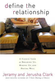 Define the Relationship: A Candid Look at Breaking Up, Making Up, and Dating Well - eBook  -     By: Jeramy Clark