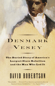 Denmark Vesey: The Buried Story of America's Largest Slave Rebellion and the Man Who Led It - eBook  -     By: David Robertson