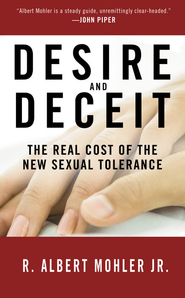 Desire and Deceit - eBook  -     By: R. Albert Mohler Jr.