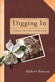Digging In: Tending to Life in Your Own Backyard - eBook  -     By: Robert Benson