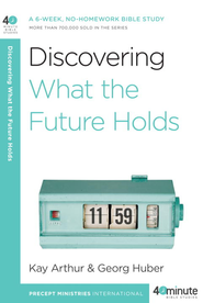Discovering What the Future Holds - eBook  -     By: Kay Arthur, Georg Huber