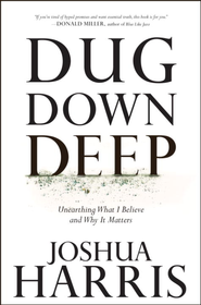 Dug Down Deep: Unearthing What I Believe and Why It Matters - eBook  -     By: Joshua Harris