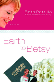 Earth to Betsy - eBook  -     By: Beth Pattillo