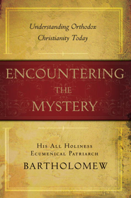 Encountering the Mystery: Understanding Orthodox Christianity Today - eBook  -     By: Bartholomew I