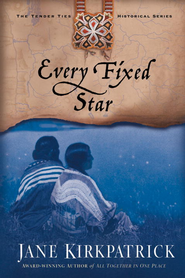 Every Fixed Star - eBook Tender Ties Series #2  -     By: Jane Kirkpatrick