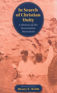 In Search of Christian Unity: A History of the  Restoration Movement  -     By: Henry E. Webb