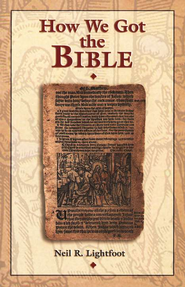 How We Got the Bible  -     By: Neil R. Lightfoot