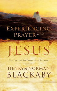 Experiencing Prayer with Jesus: The Power of His Presence and Example - eBook  -     By: Henry T. Blackaby, Norman Blackaby