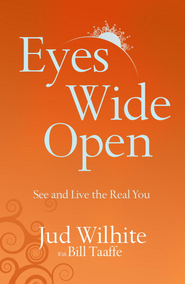 Eyes Wide Open: See and Live the Real You - eBook  -     By: Jud Whilhite, Bill Taaffe