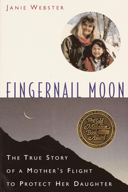 Fingernail Moon: The True Story of a Mother's Flight to Protect Her Daughter - eBook  -     By: Janie Webster