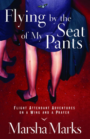 Flying by the Seat of My Pants: Flight Attendant Adventures on a Wing and a Prayer - eBook  -     By: Marsha Marks