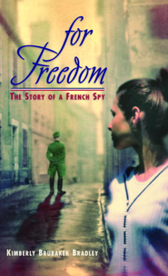For Freedom: The Story of a French Spy - eBook  -     By: Kimberly Brubaker Bradley